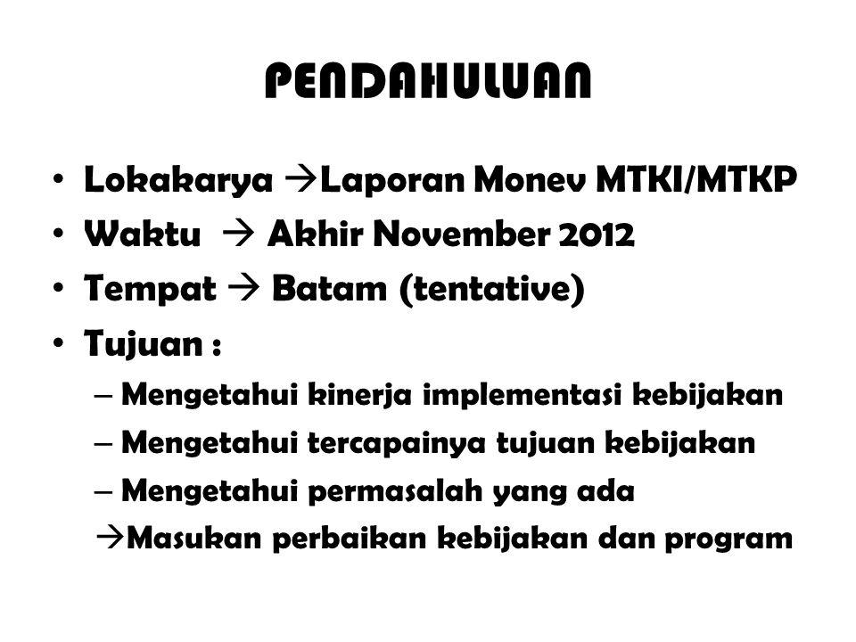 PENDAHULUAN Lokakarya  Laporan Monev MTKI/MTKP Waktu  Akhir November 2012 Tempat  Batam (tentative) Tujuan : – Mengetahui kinerja implementasi kebi
