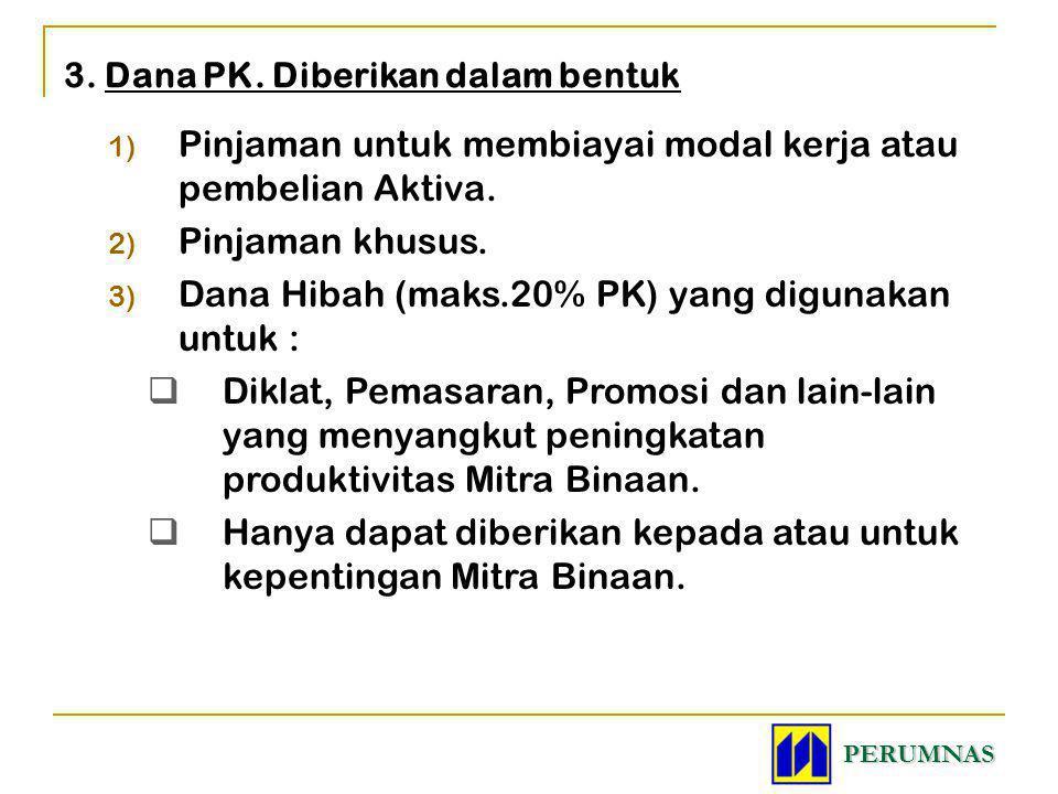 1) Pinjaman untuk membiayai modal kerja atau pembelian Aktiva. 2) Pinjaman khusus. 3) Dana Hibah (maks.20% PK) yang digunakan untuk :  Diklat, Pemasa