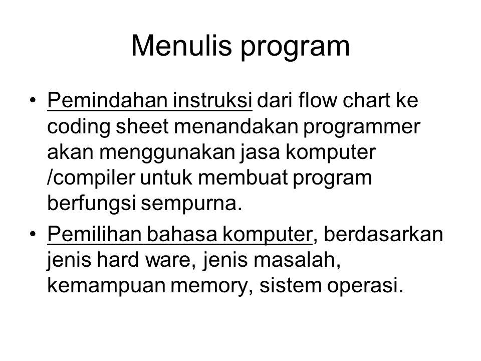 Tahapan Problem Solving Writing program, menulis instruksi yang diberikan ke komputer dalam bahasa yang dapat dimengerti komputer. Program flow chart,