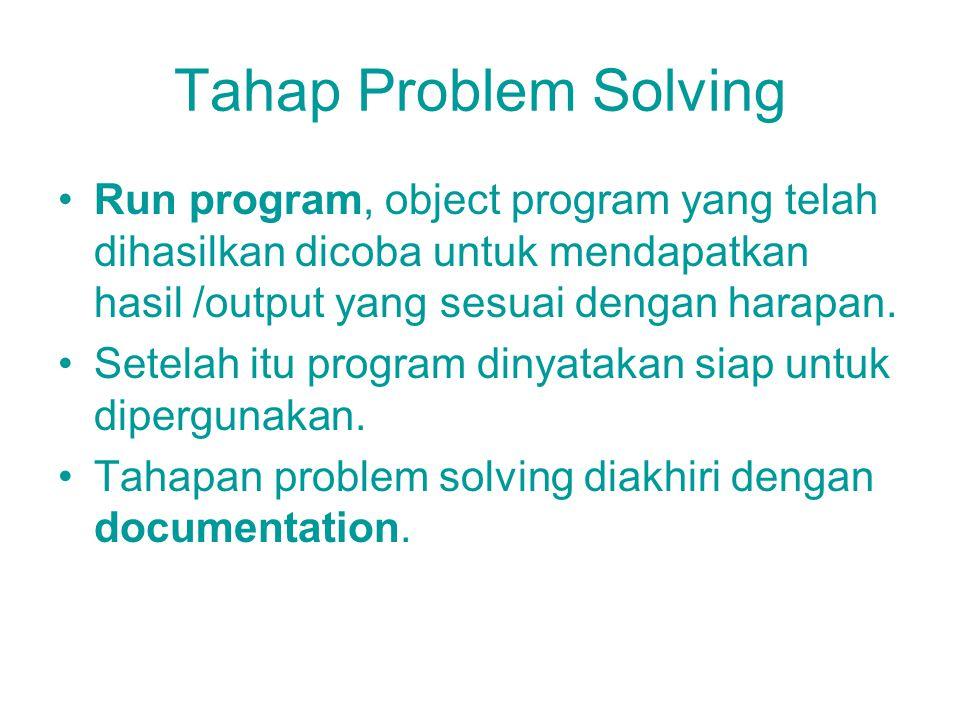 Tahapan Problem Solving Debugging, listing program dengan kesalahan yang telah terjadi diberi tanda oleh komputer, kita teliti dan perbaiki. Kemungkin