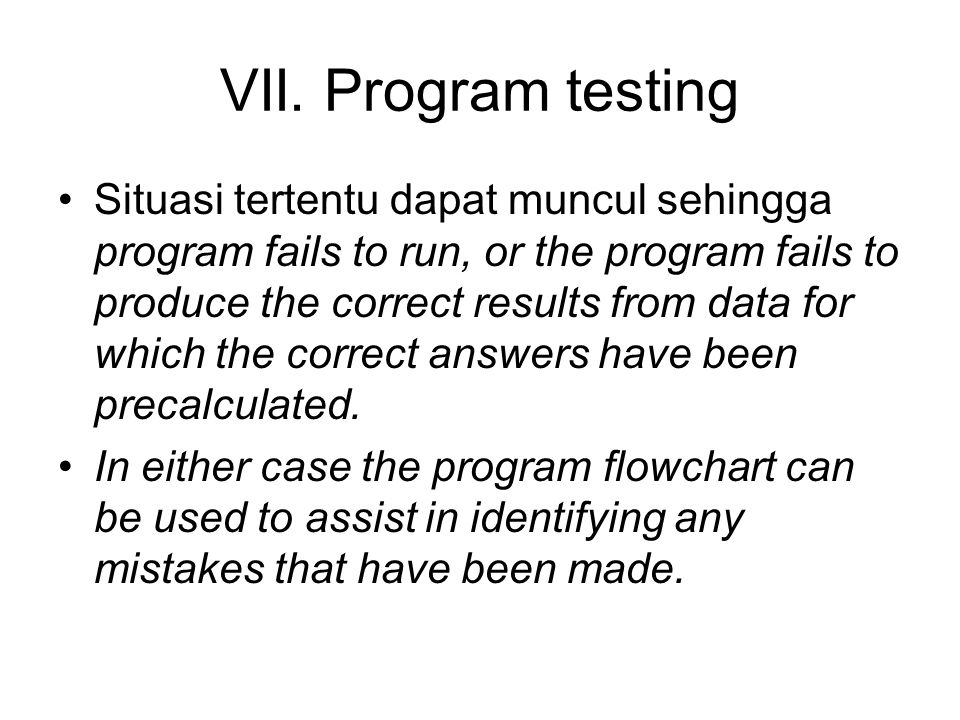 VI. Effective coding Ketika menulis program komputer, flowchart menspesifikasi semua fungsi yang harus dibawa. Ia menjadi blueprint untuk perencanaan,