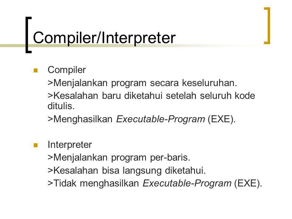 Compiler/Interpreter Compiler >Menjalankan program secara keseluruhan. >Kesalahan baru diketahui setelah seluruh kode ditulis. >Menghasilkan Executabl