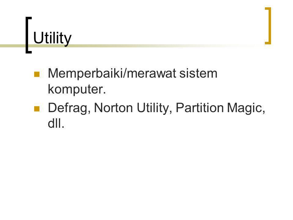 Utility Memperbaiki/merawat sistem komputer. Defrag, Norton Utility, Partition Magic, dll.