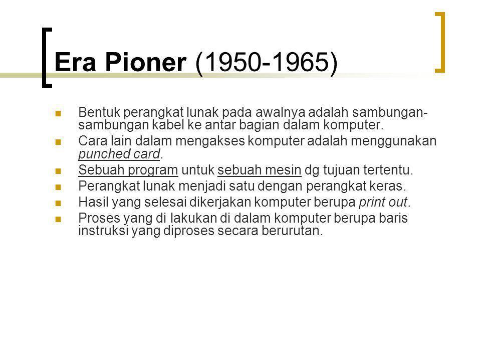 Era Pioner (1950-1965) Bentuk perangkat lunak pada awalnya adalah sambungan- sambungan kabel ke antar bagian dalam komputer. Cara lain dalam mengakses