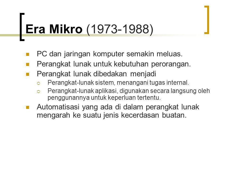 Era Mikro (1973-1988) PC dan jaringan komputer semakin meluas. Perangkat lunak untuk kebutuhan perorangan. Perangkat lunak dibedakan menjadi  Perangk