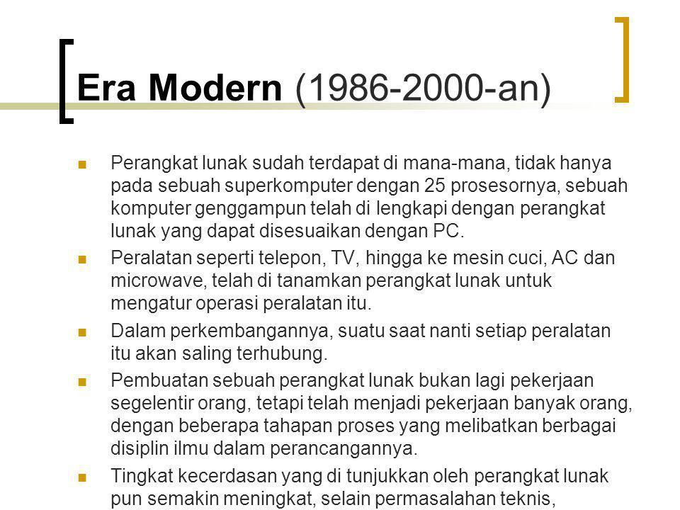 Era Modern (1986-2000-an) Perangkat lunak sudah terdapat di mana-mana, tidak hanya pada sebuah superkomputer dengan 25 prosesornya, sebuah komputer ge