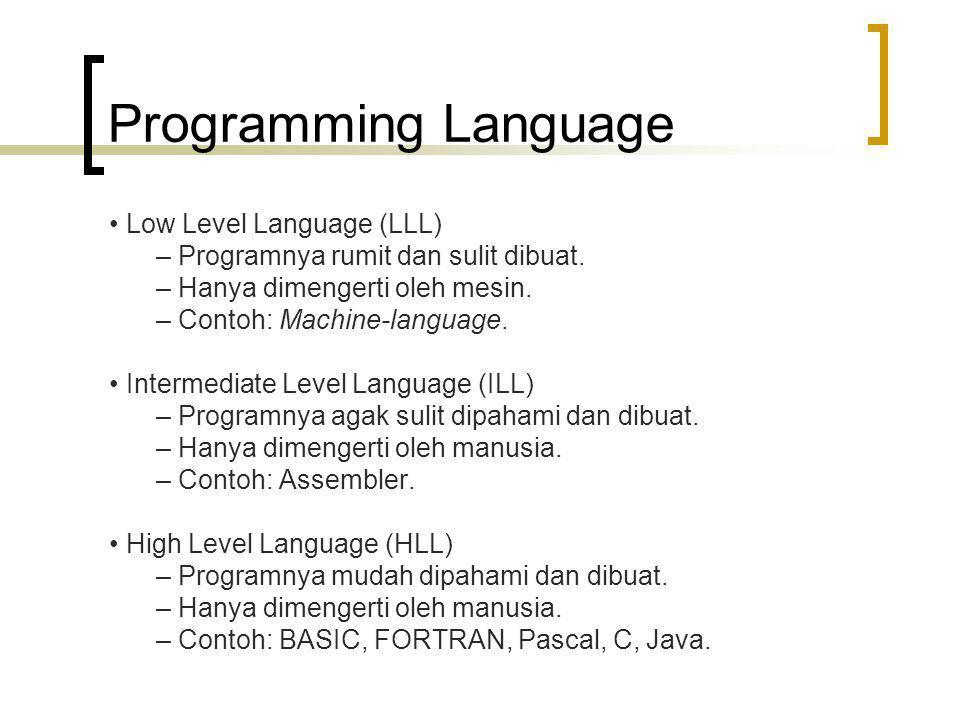 Programming Language Low Level Language (LLL) – Programnya rumit dan sulit dibuat. – Hanya dimengerti oleh mesin. – Contoh: Machine-language. Intermed