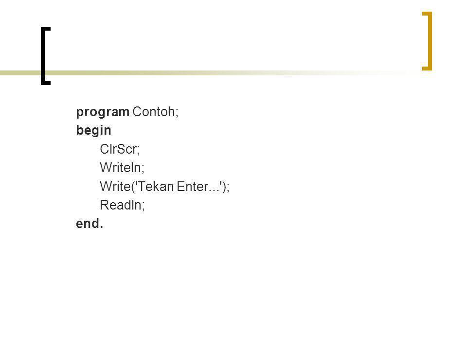 program Contoh; begin ClrScr; Writeln; Write('Tekan Enter...'); Readln; end.