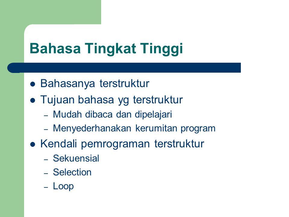 Bahasa Tingkat Tinggi Bahasanya terstruktur Tujuan bahasa yg terstruktur – Mudah dibaca dan dipelajari – Menyederhanakan kerumitan program Kendali pem