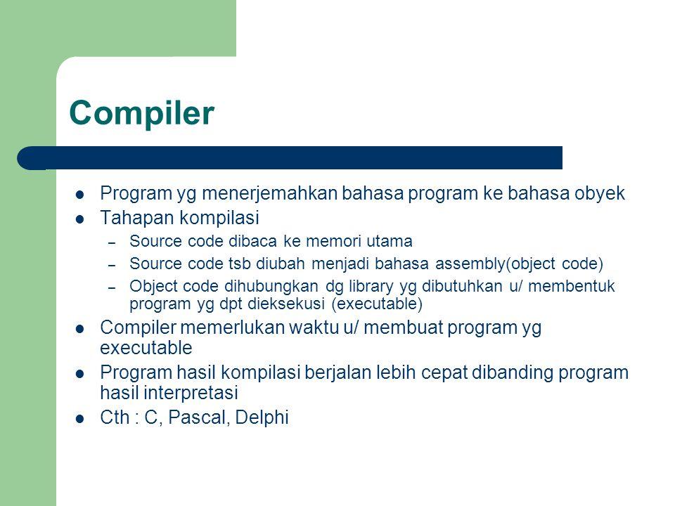 Compiler Program yg menerjemahkan bahasa program ke bahasa obyek Tahapan kompilasi – Source code dibaca ke memori utama – Source code tsb diubah menja