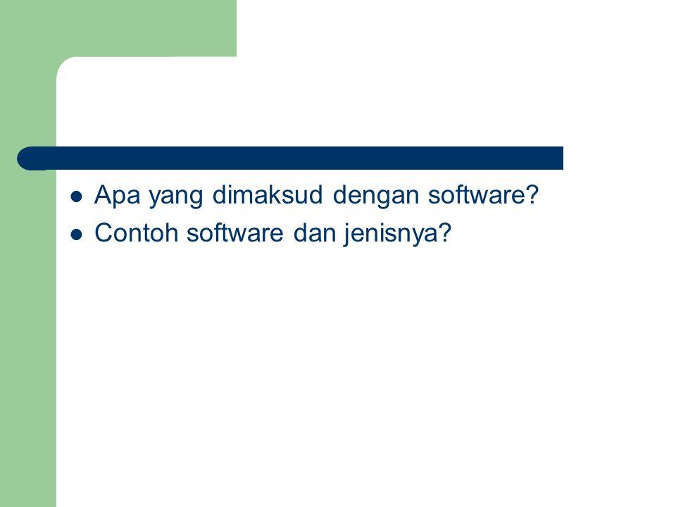 Software Perangkat yg berisi serangkaian instruksi, prosedur, pengendali sistem komputer – Hardware => Tubuh – Software => Ruh Jenis-jenis software – Sistem Operasi – Software Aplikasi Software tidak selalu cocok dg hardware