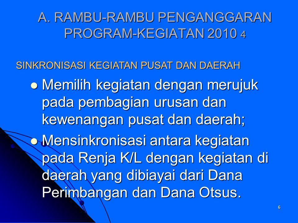 6 A. RAMBU-RAMBU PENGANGGARAN PROGRAM-KEGIATAN 2010 4 Memilih kegiatan dengan merujuk pada pembagian urusan dan kewenangan pusat dan daerah; Memilih k