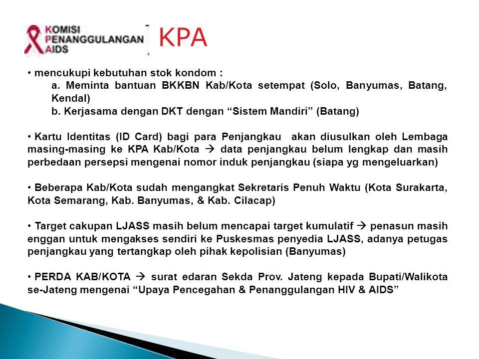 "KPA mencukupi kebutuhan stok kondom : a. Meminta bantuan BKKBN Kab/Kota setempat (Solo, Banyumas, Batang, Kendal) b. Kerjasama dengan DKT dengan ""Sist"