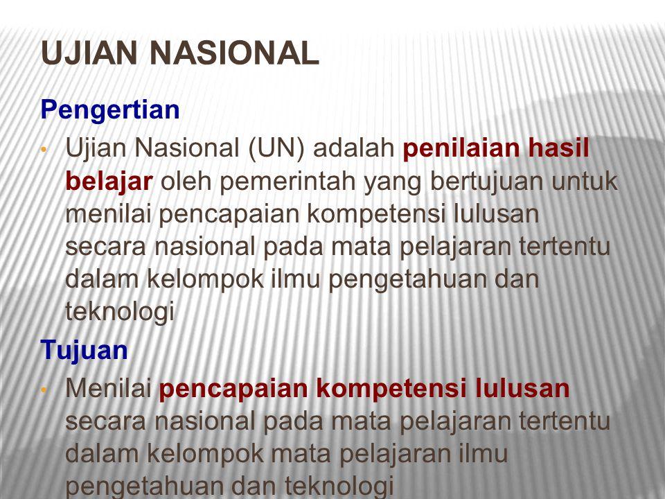 UJIAN NASIONAL Pengertian Ujian Nasional (UN) adalah penilaian hasil belajar oleh pemerintah yang bertujuan untuk menilai pencapaian kompetensi lulusa