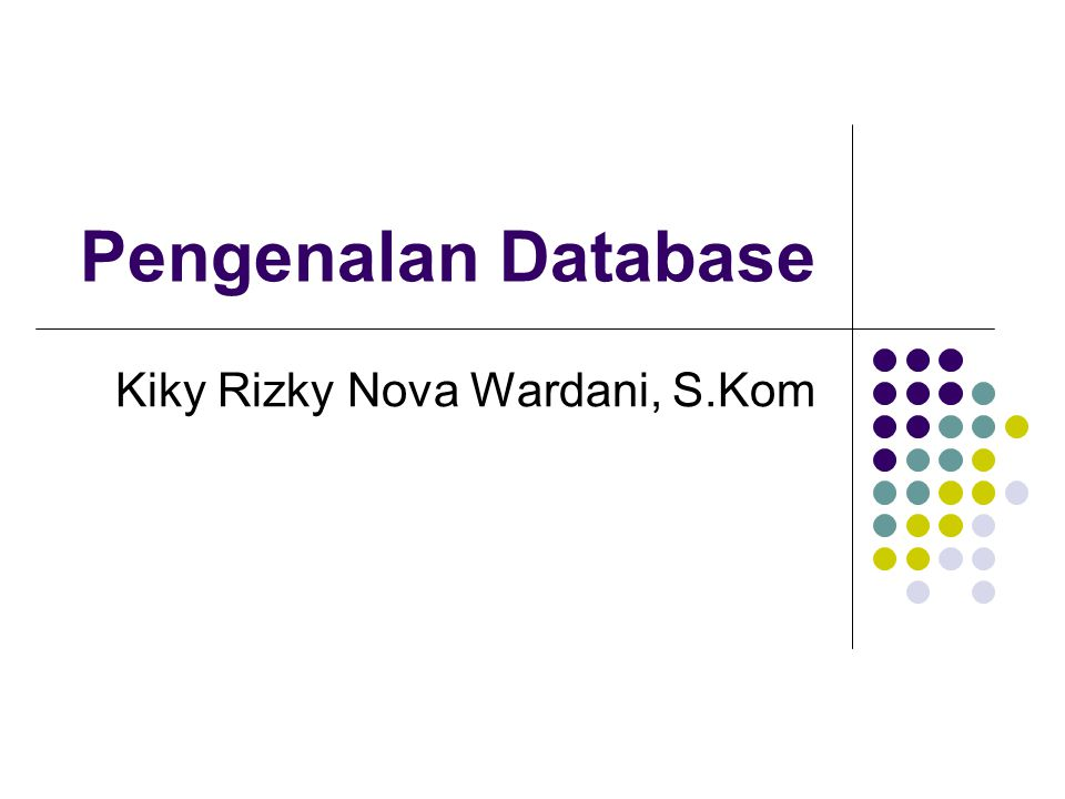 Definisi Database a collection of related data (Elmazri & Navathe, 1994) an organized collection of logically related data (McFadden, Hoffer, and Presscot, 2002) a collection of data, typically describing the activities of one or more related organizations (Ramakrishnan & Gerke, 2000)