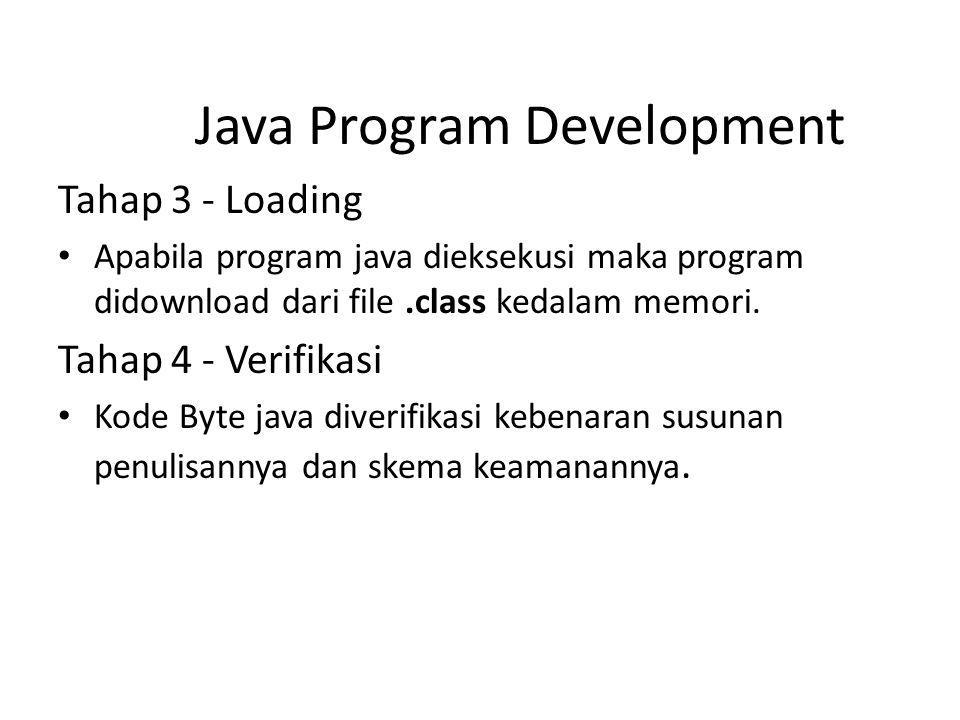 Tahap 3 - Loading Apabila program java dieksekusi maka program didownload dari file.class kedalam memori. Tahap 4 - Verifikasi Kode Byte java diverifi