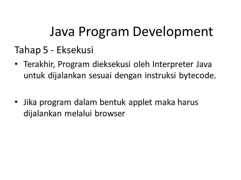 Tahap 5 - Eksekusi Terakhir, Program dieksekusi oleh Interpreter Java untuk dijalankan sesuai dengan instruksi bytecode. Jika program dalam bentuk app