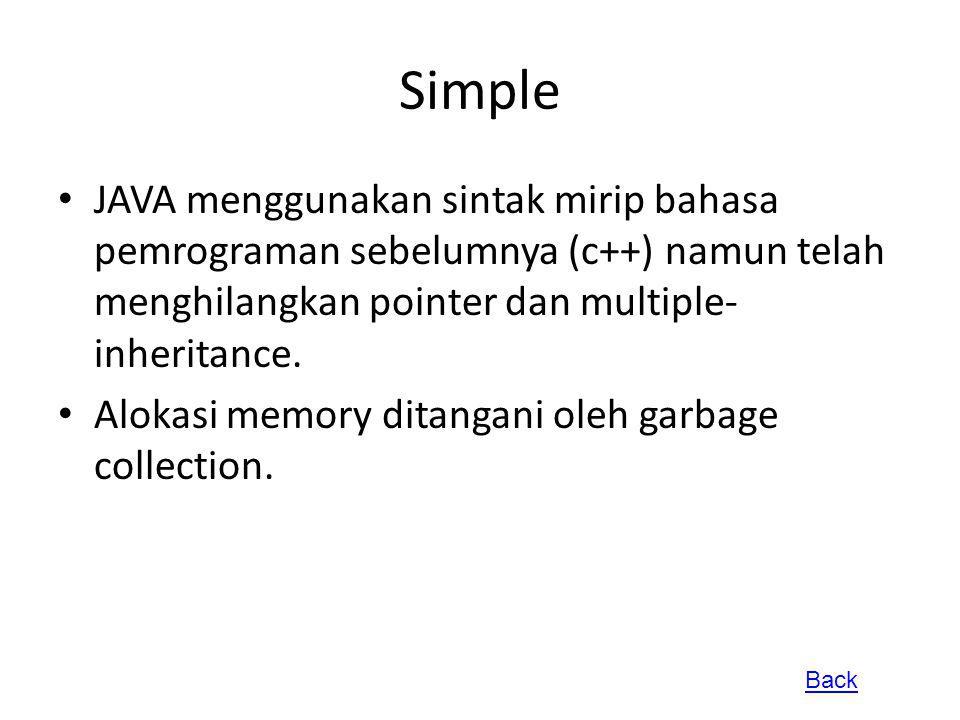 Simple JAVA menggunakan sintak mirip bahasa pemrograman sebelumnya (c++) namun telah menghilangkan pointer dan multiple- inheritance. Alokasi memory d