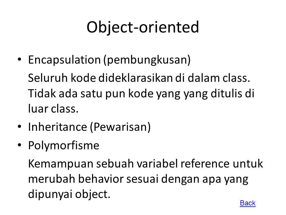 Object-oriented Encapsulation (pembungkusan) Seluruh kode dideklarasikan di dalam class. Tidak ada satu pun kode yang yang ditulis di luar class. Inhe