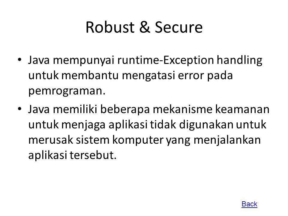 Robust & Secure Java mempunyai runtime-Exception handling untuk membantu mengatasi error pada pemrograman. Java memiliki beberapa mekanisme keamanan u