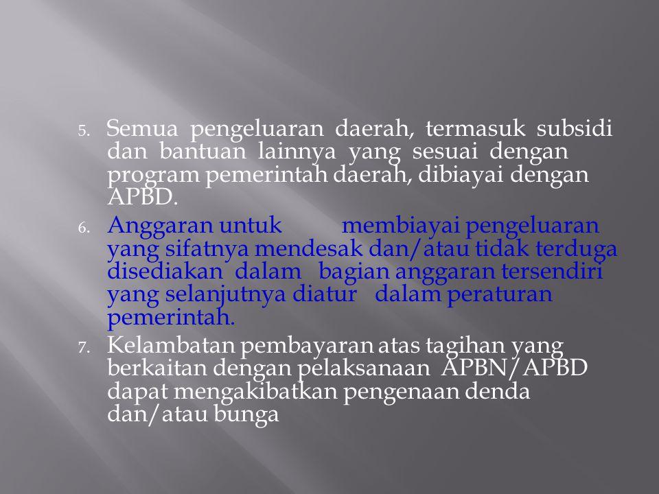 1. Undang-undang tentang APBN merupakan dasar bagi Pemerintah Pusat untuk melakukan penerimaan dan pengeluaran negara. 2. Peraturan Daerah tentang APB