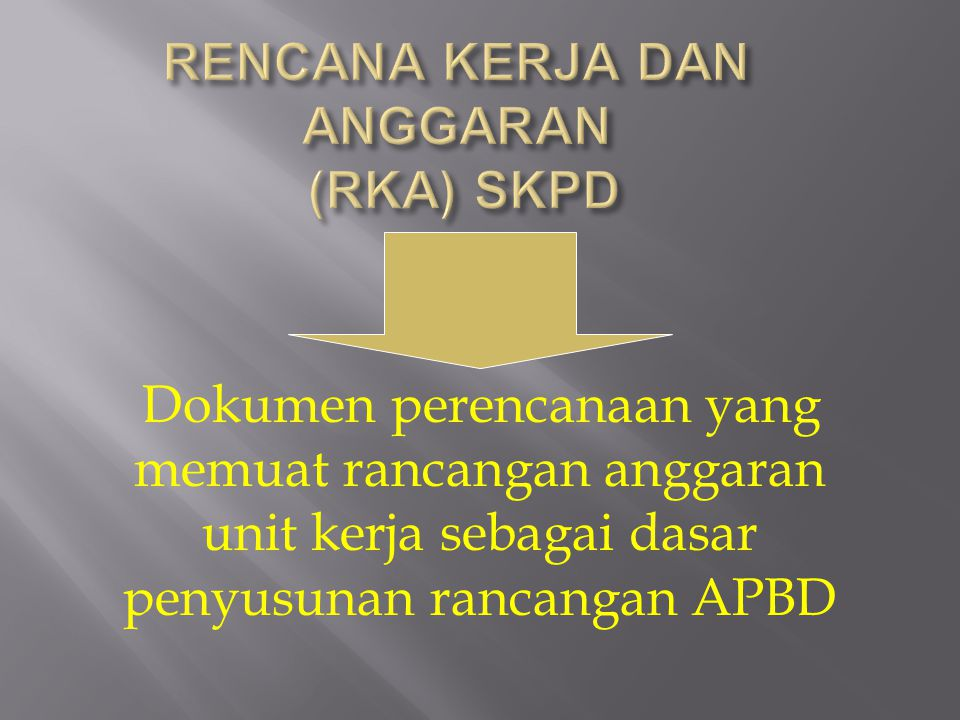 RENCANA KERJA DAN ANGGARAN (RKA) SKPD dan SAB RKA berkaitan dengan penyusunan APBD berbasis kinerja Dalam menyusun APBD menggunakan SAB RKA dan SAB di