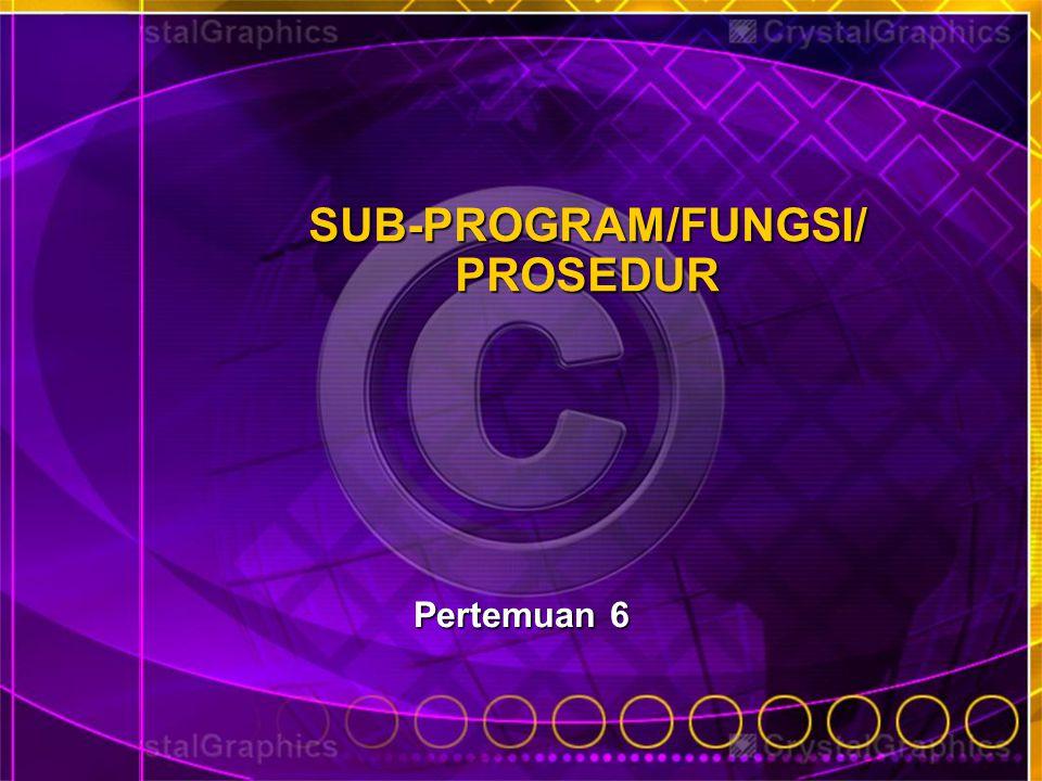 PENGERTIAN SUB-PROGRAM, FUNGSI DAN PROSEDUR Dalam sebuah Program komputer minimal ada sebuah sub-program/modul, yaitu program utama (di dalam C++ adalah void main 0).