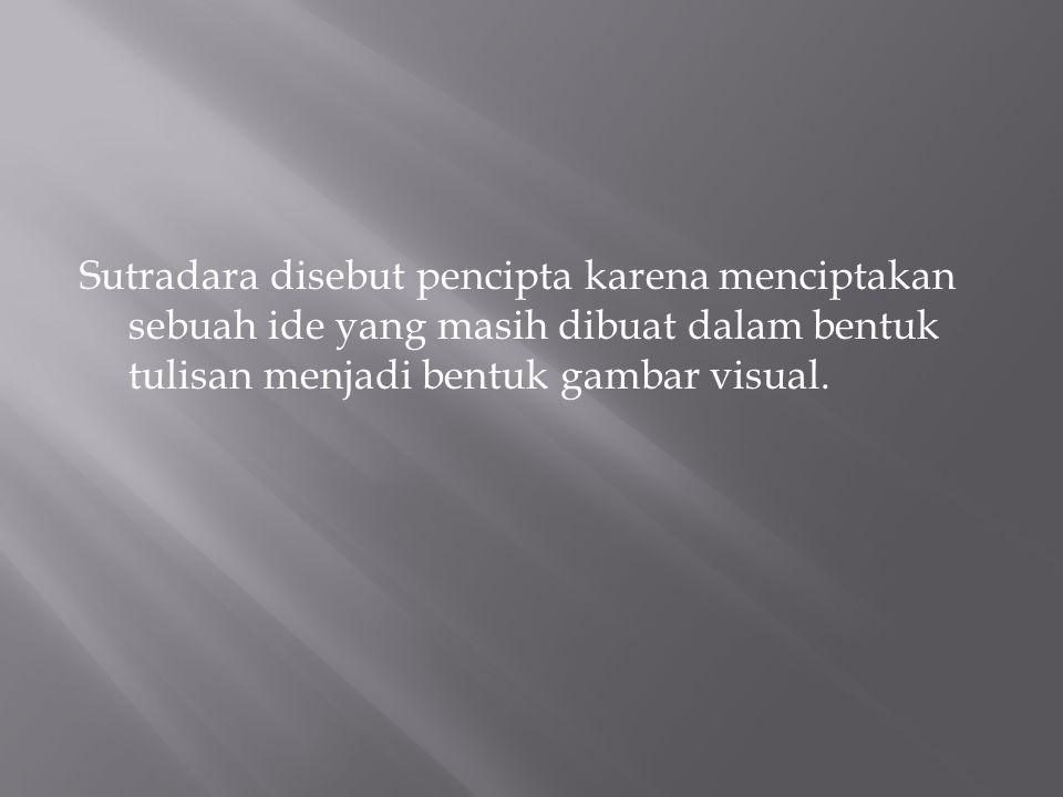 Sutradara disebut pencipta karena menciptakan sebuah ide yang masih dibuat dalam bentuk tulisan menjadi bentuk gambar visual.
