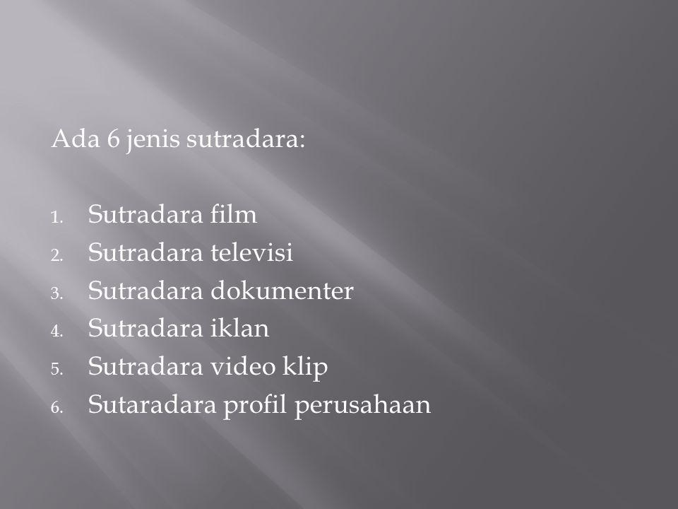 Ada 6 jenis sutradara: 1. Sutradara film 2. Sutradara televisi 3. Sutradara dokumenter 4. Sutradara iklan 5. Sutradara video klip 6. Sutaradara profil