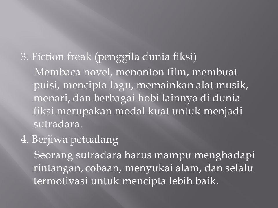 3. Fiction freak (penggila dunia fiksi) Membaca novel, menonton film, membuat puisi, mencipta lagu, memainkan alat musik, menari, dan berbagai hobi la