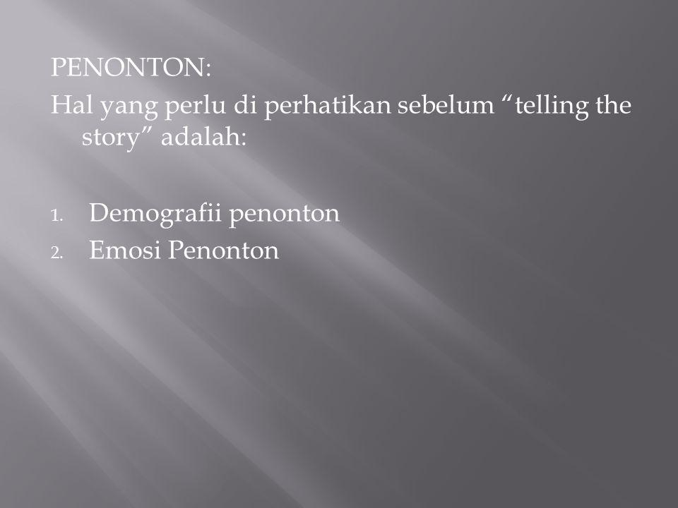 """PENONTON: Hal yang perlu di perhatikan sebelum """"telling the story"""" adalah: 1. Demografii penonton 2. Emosi Penonton"""