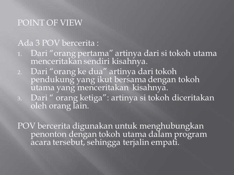 """POINT OF VIEW Ada 3 POV bercerita : 1. Dari """"orang pertama"""" artinya dari si tokoh utama menceritakan sendiri kisahnya. 2. Dari """"orang ke dua"""" artinya"""