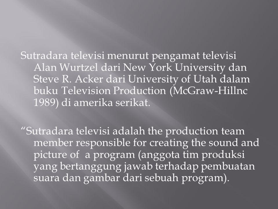 Sutradara televisi menurut pengamat televisi Alan Wurtzel dari New York University dan Steve R. Acker dari University of Utah dalam buku Television Pr