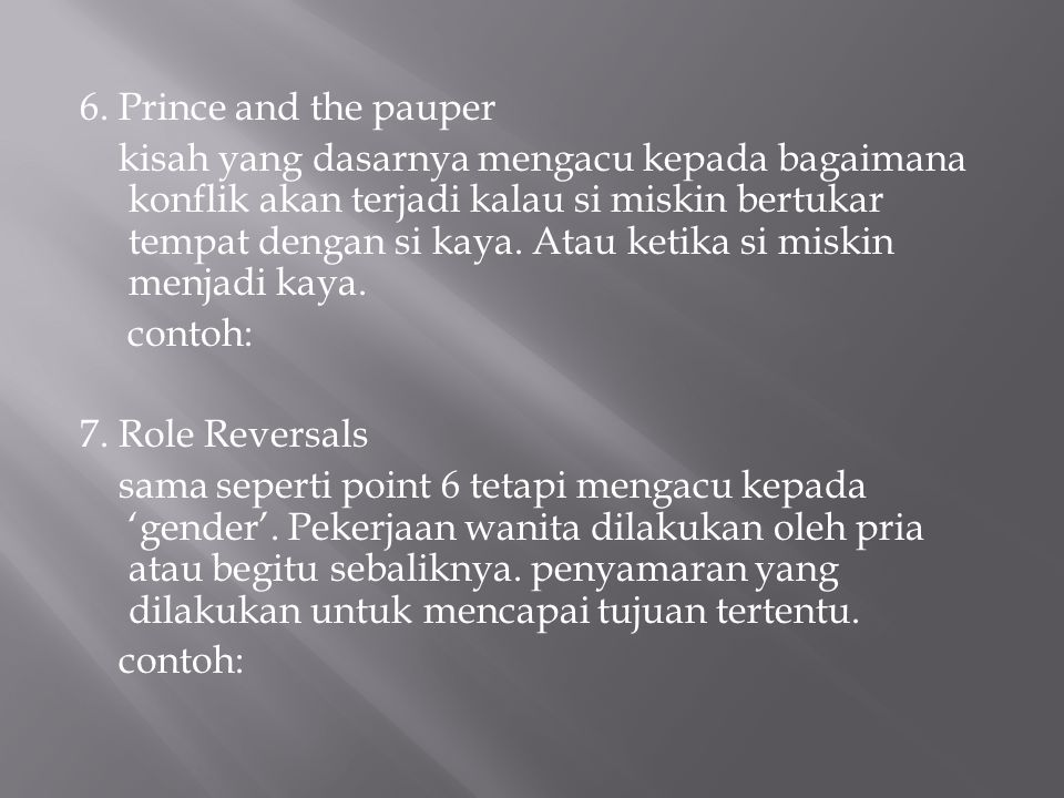 6. Prince and the pauper kisah yang dasarnya mengacu kepada bagaimana konflik akan terjadi kalau si miskin bertukar tempat dengan si kaya. Atau ketika