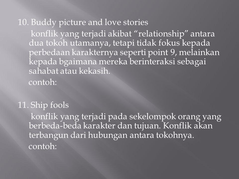 """10. Buddy picture and love stories konflik yang terjadi akibat """"relationship"""" antara dua tokoh utamanya, tetapi tidak fokus kepada perbedaan karaktern"""