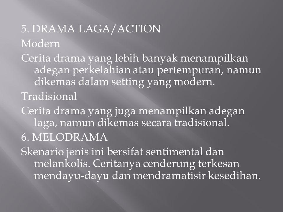 5. DRAMA LAGA/ACTION Modern Cerita drama yang lebih banyak menampilkan adegan perkelahian atau pertempuran, namun dikemas dalam setting yang modern. T