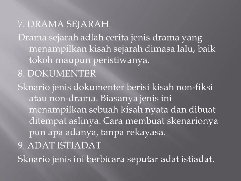 7. DRAMA SEJARAH Drama sejarah adlah cerita jenis drama yang menampilkan kisah sejarah dimasa lalu, baik tokoh maupun peristiwanya. 8. DOKUMENTER Skna