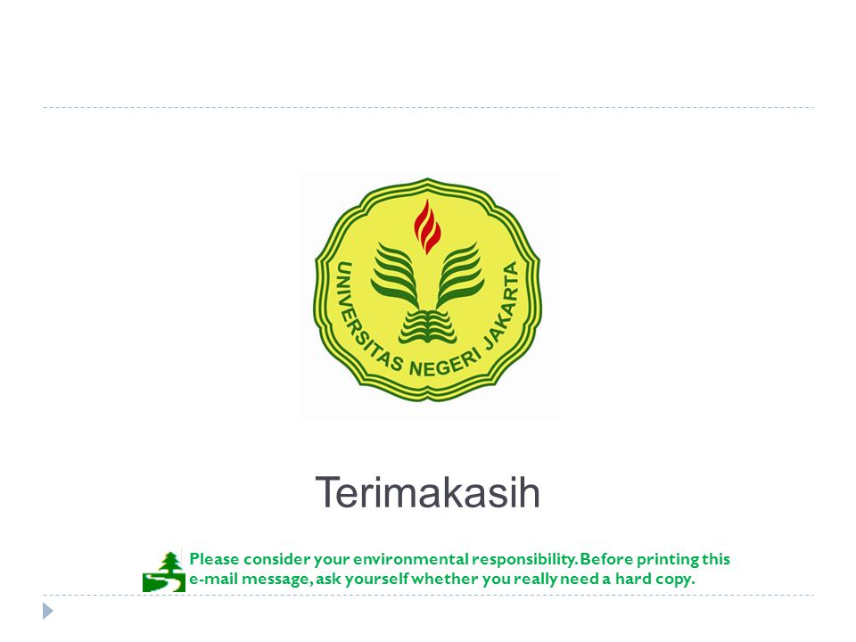 Terimakasih Please consider your environmental responsibility. Before printing this e-mail message, ask yourself whether you really need a hard copy.