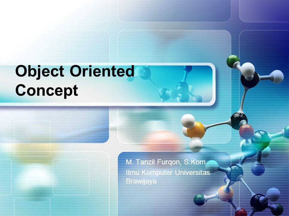 Object Oriented Concept M. Tanzil Furqon, S.Kom Ilmu Komputer Universitas Brawijaya