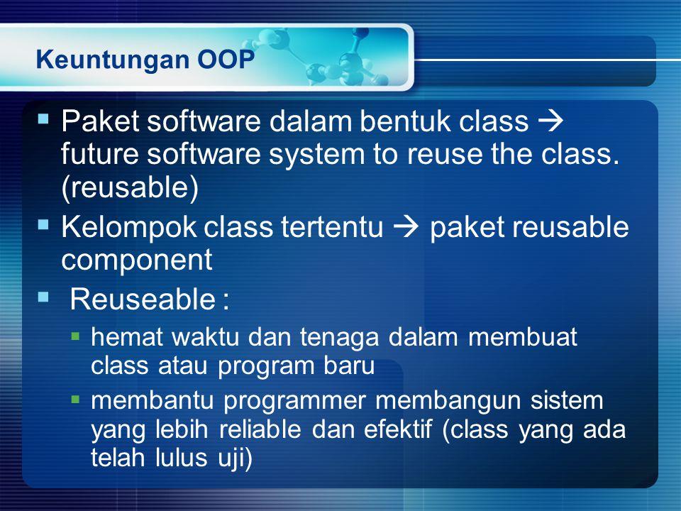 Keuntungan OOP  Paket software dalam bentuk class  future software system to reuse the class.