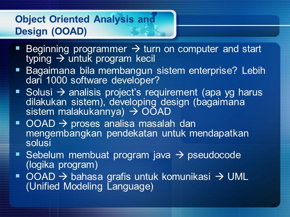 Object Oriented Analysis and Design (OOAD)  Beginning programmer  turn on computer and start typing  untuk program kecil  Bagaimana bila membangun sistem enterprise.