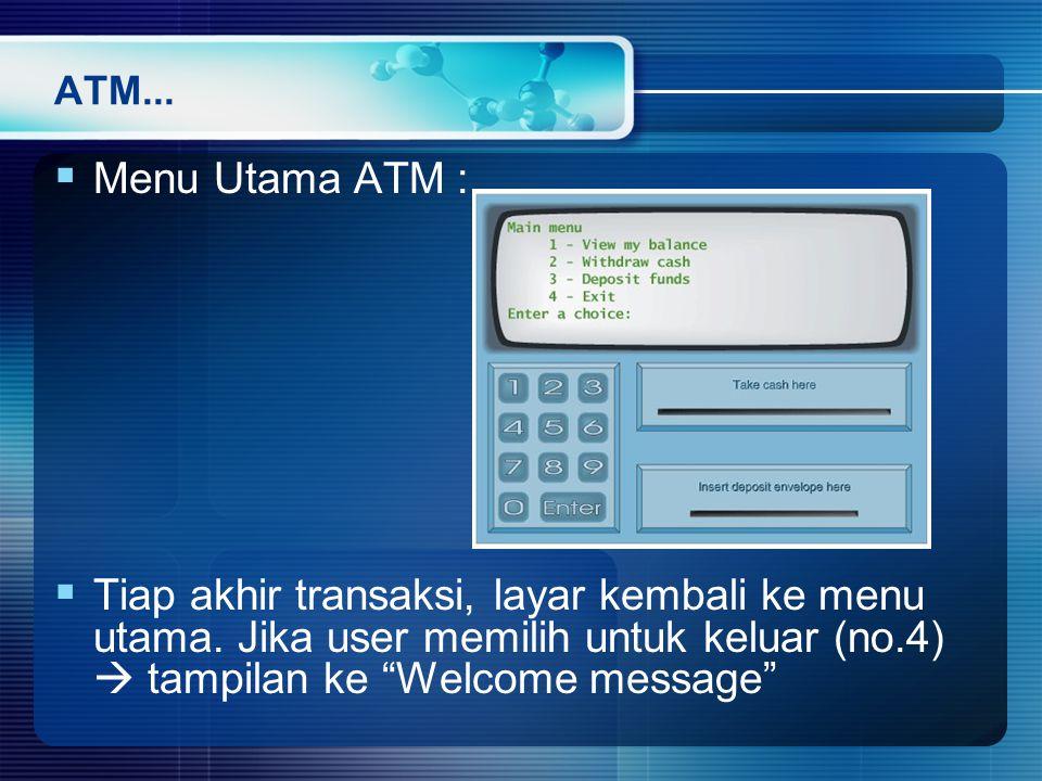 ATM... Menu Utama ATM :  Tiap akhir transaksi, layar kembali ke menu utama.
