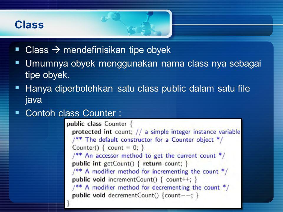 Class  Class  mendefinisikan tipe obyek  Umumnya obyek menggunakan nama class nya sebagai tipe obyek.