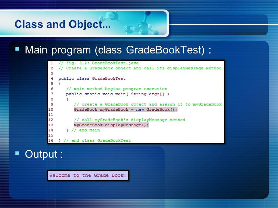 Class and Object...  Main program (class GradeBookTest) :  Output :