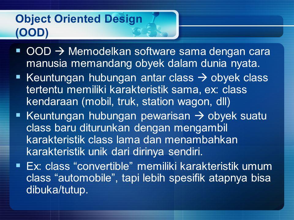 Object Oriented Design (OOD)  OOD  Memodelkan software sama dengan cara manusia memandang obyek dalam dunia nyata.