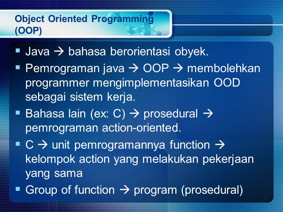 Object Oriented Programming (OOP)  Java  bahasa berorientasi obyek.