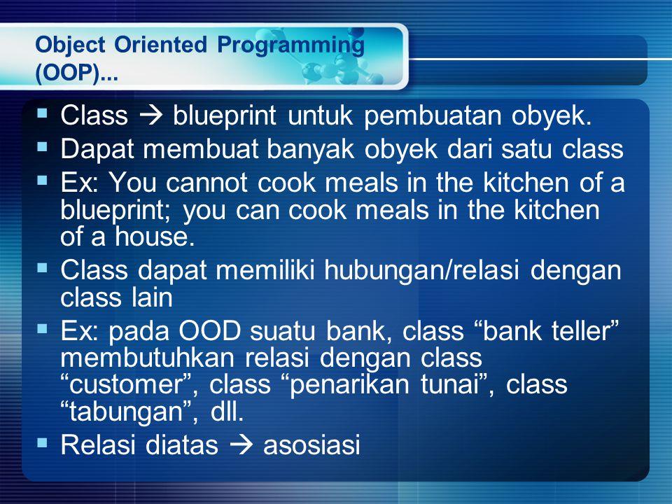 Object Oriented Programming (OOP)... Class  blueprint untuk pembuatan obyek.