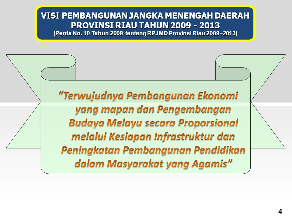 VISI PEMBANGUNAN JANGKA MENENGAH DAERAH PROVINSI RIAU TAHUN 2009 - 2013 (Perda No. 10 Tahun 2009 tentang RPJMD Provinsi Riau 2009–2013) 4