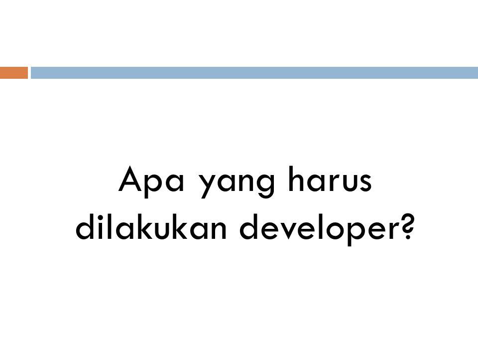 Apa yang harus dilakukan developer?