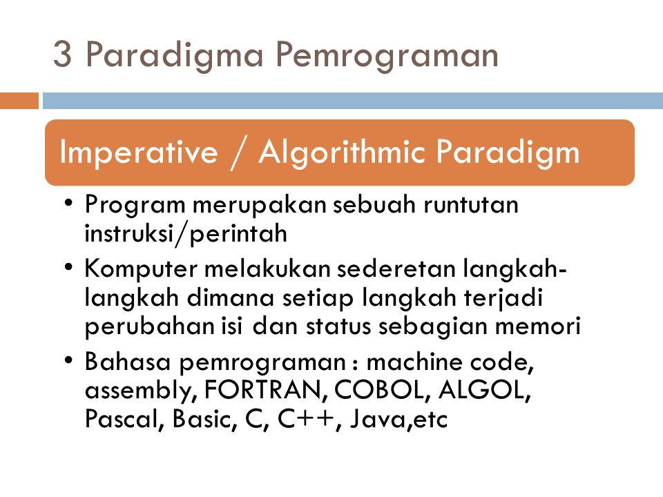3 Paradigma Pemrograman Imperative / Algorithmic Paradigm Program merupakan sebuah runtutan instruksi/perintah Komputer melakukan sederetan langkah- l